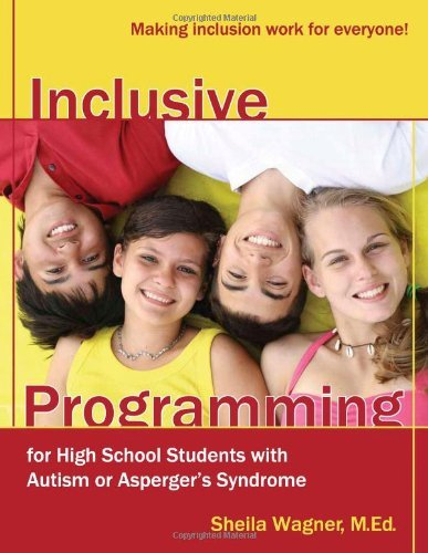 Inclusive Programming for High School Students with Autism or Asperger's Syndrome: Making Inclusion Work for Everyone! by Sheila Wagner (2008-01-30)