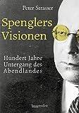 Spenglers Visionen: Hundert Jahre Untergang des Abendlandes