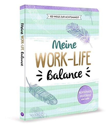 100 Balance (Meine Work-Life-Balance • 100 Wege zur Achtsamkeit: Meditationen, Anleitungen und mehr)