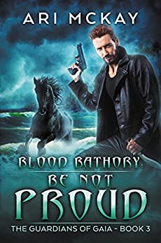 Blood Bathory: Be Not Proud (The Guardians of Gaia Book 3) by [McKay, Ari]