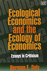 Ecological Economics and the Ecology of Economics: Essays in Criticism by Herman E. Daly (2000-05-31)