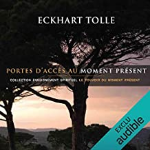 Portes d'accès au moment présent: Collection d'enseignement spirituel - Le pouvoir du moment présent
