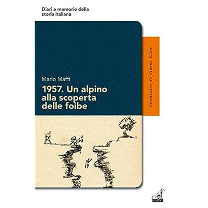 1957. Un Alpino Alla Scoperta Delle Foibe: 16 (Diari E Memorie Della Storia Italiana)