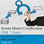 Scrum Master Certification: PSM 1 Exa...