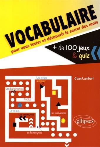 Vocabulaire +de 100 Jeux & Quiz pour vous Tester et Découvrir le Secret des Mots