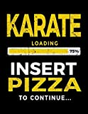 Karate Loading 75% Insert Pizza To Continue: Blank Lined Notebook Journal - Dartan Creations, Heather Nickles