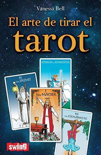 Arte de tirar el tarot, el: Conozca las distintas maneras de tirar las cartas e interpretar el tarot (Divulgacion) por Vanessa Bell