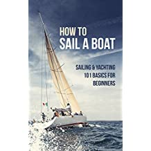 How to Sail a Boat: Sailing & Yachting 101 Basics for Beginners (English Edition)