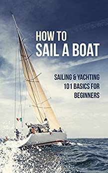 Descargar How to Sail a Boat: Sailing & Yachting 101 Basics for Beginners PDF Gratis