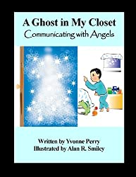 There's a Ghost in My Closet ~ Communicating with Angels (The Sid Series ~ A Collection of Holistic Stories for Children)