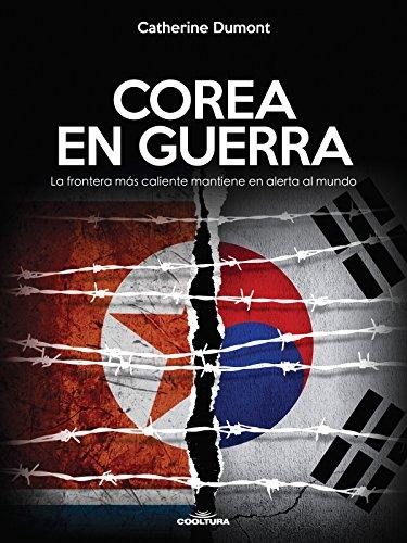 Corea en guerra: La frontera más caliente mantiene al mundo en alerta