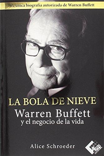 La bola de nieve: Warren Buffett y el negocio de la vida por Alice Schroeder
