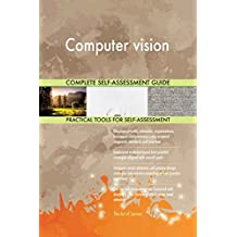 Computer vision All-Inclusive Self-Assessment - More than 630 Success Criteria, Instant Visual Insights, Comprehensive Spreadsheet Dashboard, Auto-Prioritized for Quick Results