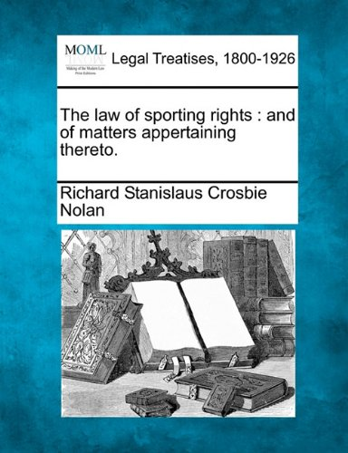 The law of sporting rights: and of matters appertaining thereto.