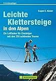 Leichte Klettersteige in den Alpen: Ein Leitpfaden für Einsteiger mit den 50 schönsten Touren zum Kennenlernen (Erlebnis Bergsteigen)