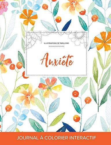 Journal de Coloration Adulte: Anxiete (Illustrations de Papillons, Floral Printanier)