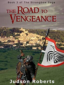 The Road to Vengeance (The Strongbow Saga Book 3) by [Roberts, Judson]
