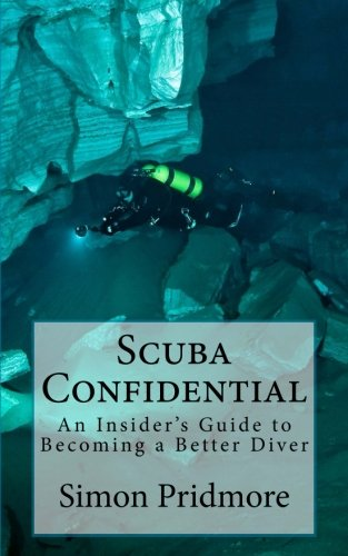 Scuba Confidential: A Insider's Guide to Becoming a Better Diver