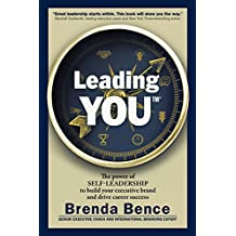 Leading YOU: The power of self-leadership to build your executive brand and drive career success (English Edition)
