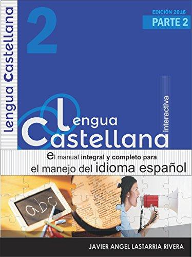LENGUA CASTELLANA PARTE 2: el mejor manual integral para el buen manejo del español (APRENDIENDO FACILMENTE EL IDIOMA CASTELLANO DE CERVANTES)