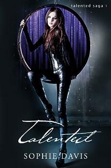 Talented (Talented Saga Book 1) by [Davis, Sophie]