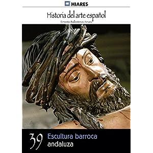 Escultura barroca andaluza (Historia del Arte Español nº 39)