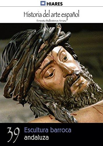 Escultura barroca andaluza (Historia del Arte Español nº 39) (Spanish Edition)