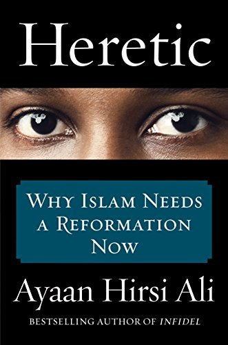 Heretic: Why Islam Needs a Reformation Now by Hirsi Ali, Ayaan (March 26, 2015) Hardcover