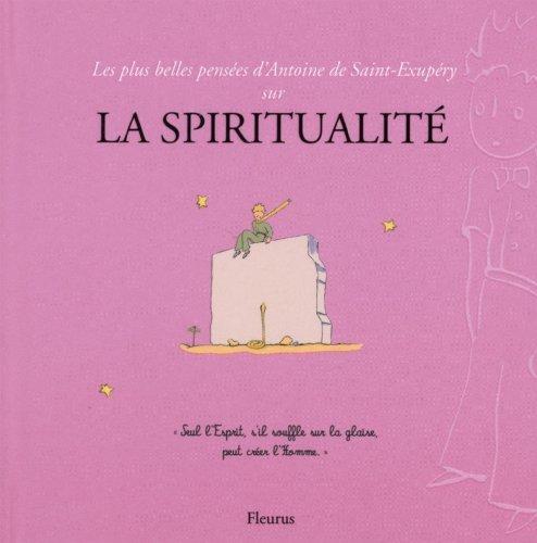 Les plus belles pensées de Saint-Exupéry sur la spiritualité de Antoine de Saint-Exupéry (25 septembre 2014) Broché