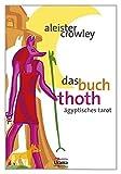 Das Buch Thoth - Ägyptischer Tarot: Eine kurze Abhandlung über den Tarot der Ägypter - Aleister Crowley