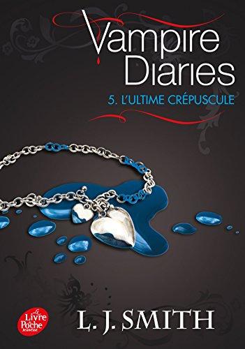 Journal d'un vampire / Vampire Diaries - Tome 5 - L'Ultime Crépuscule