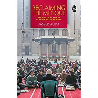 Reclaiming the Mosque: The Role of Women in Islam's House of Worship (English Edition)
