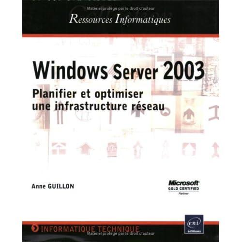Windows Server 2003 : Planifier et optimiser une infrastructure réseau