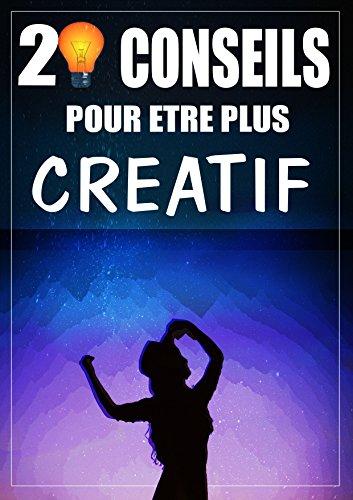 Couverture du livre 20 conseils pour être plus créatif: Les secrets d'un artiste très créatif
