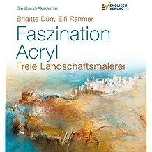 Die Kunst-Akademie Faszination Acryl: Freie Landschaftsmalerei