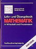 Lehr- und Übungsbuch Mathematik in Wirtschaft und Finanzwesen