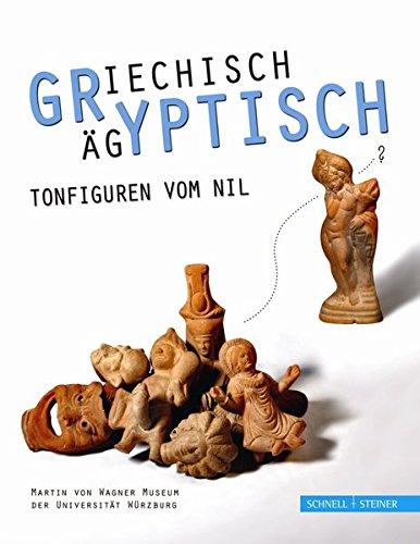 Griechisch-Ägyptisch!: Tonfiguren vom Nil