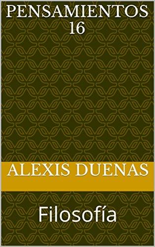 Pensamientos 16: Filosofía por Alexis Duenas