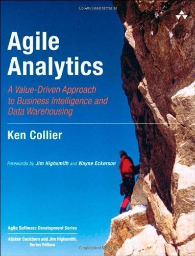 Agile Analytics: A Value-Driven Approach to Business Intelligence and Data Warehousing (Agile Software Development Series) by Ken W. Collier (2011-08-06)