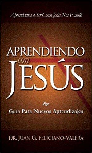 Aprendiendo con Jesús: Reto y Guía para Nuevos Aprendizajes por Juan G. Feliciano-Valera