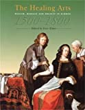 The Healing Arts: Health, Disease and Society in Europe, 1500-1800