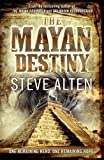 The Mayan Destiny: Book Three of The Mayan Trilogy by Steve Alten (2012-02-16)