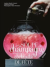 Soupe de champagne et autres cocktails de fête par Sandrine Houdré-Grégoire