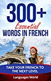 Learn French: 300+ Essential Words In French - Learn Words Spoken In Everyday France (Speak French, Fluent, French Language): Forget pointless phrases, Improve your vocabulary