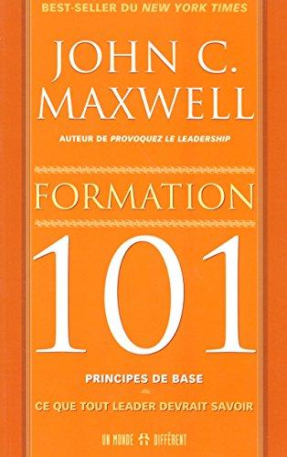 FORMATION 101 PRINCIPES DE BASE - CE QUE TOUT LEADER DEVRAIT SAVOIR par Collectif