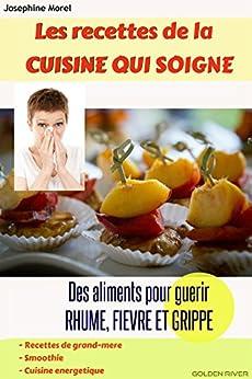 Les recettes de la cuisine qui soigne.: Recettes de grand mère, smoothie, cuisine saine,énergétique. par [Morel, Joséphine, Sakon, Eliel]