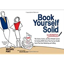 Book Yourself Solid Illustrated: The Fastest, Easiest, and Most Reliable System for Getting More Cli: Written by Michael Port, 2013 Edition, (Ill) Publisher: John Wiley & Sons [Paperback]