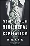 The Rise and Fall of Neoliberal Capitalism – With a New Preface