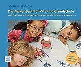 Das Maker-Buch für Kita und Grundschule: Kinderleichte Fotoanleitungen zum kreativen Basteln, Tüfteln und Selbermachen