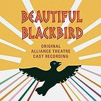 Beautiful Blackbird (Original Alliance Theatre Cast Recording)